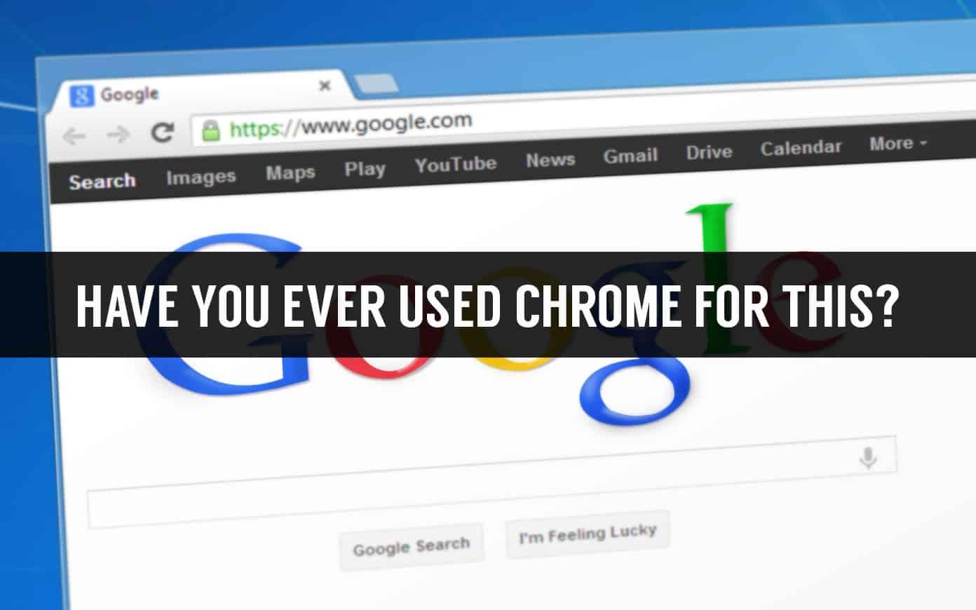 Google Chrome Interesting Uses